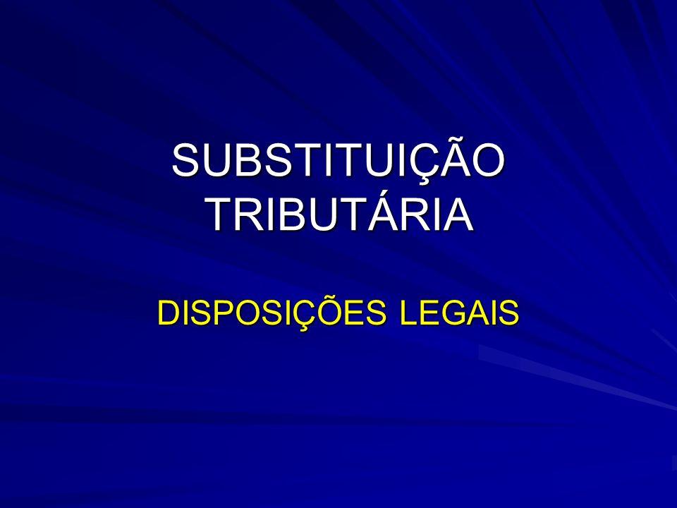 5 DEFINIÇÃO DO REGIME DA SUBSTITUIÇÃO TRIBUTÁRIA Segundo o CTN: Art.