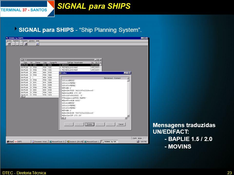 DTEC - Diretoria Técnica23 SIGNAL para SHIPS - Ship Planning System. Mensagens traduzidas UN/EDIFACT: - BAPLIE 1.5 / 2.0 - MOVINS SIGNAL para SHIPS