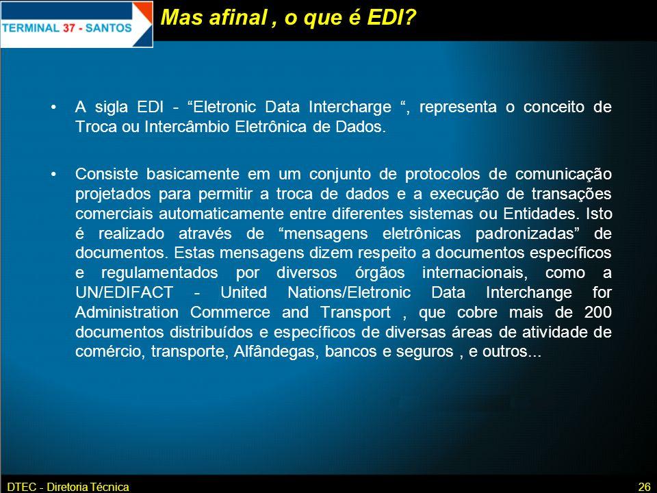 DTEC - Diretoria Técnica26 Mas afinal, o que é EDI? A sigla EDI - Eletronic Data Intercharge, representa o conceito de Troca ou Intercâmbio Eletrônica
