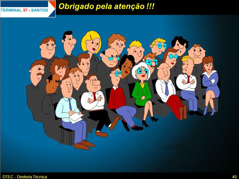 DTEC - Diretoria Técnica40 Obrigado pela atenção !!!