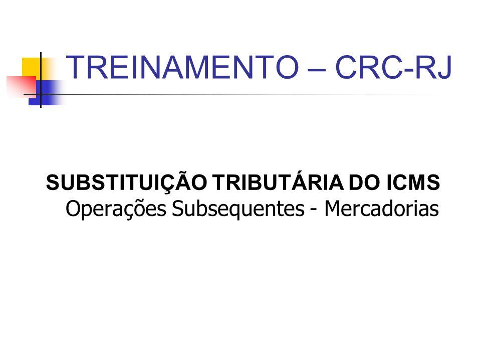 TREINAMENTO – CRC-RJ SUBSTITUIÇÃO TRIBUTÁRIA DO ICMS Operações Subsequentes - Mercadorias