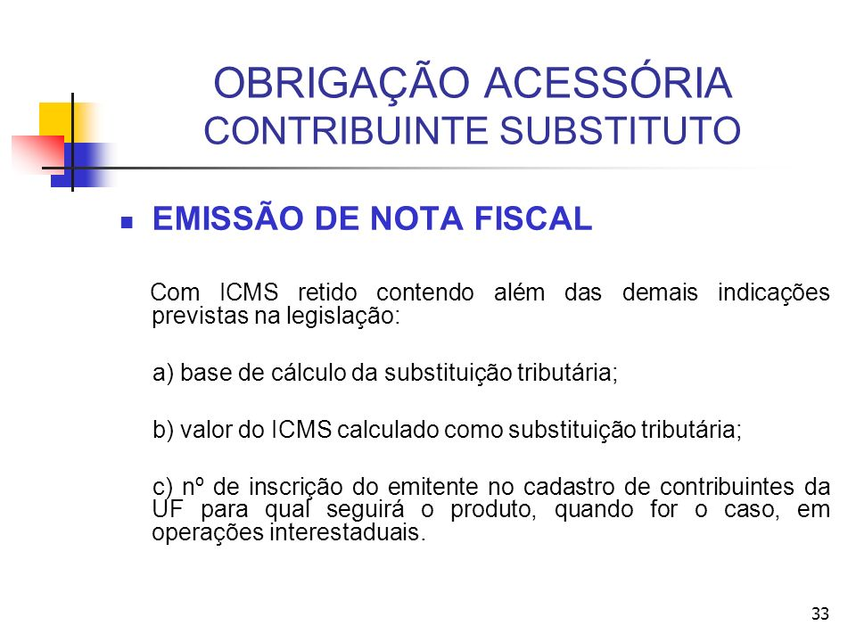 OBRIGAÇÃO ACESSÓRIA CONTRIBUINTE SUBSTITUTO EMISSÃO DE NOTA FISCAL Com ICMS retido contendo além das demais indicações previstas na legislação: a) bas