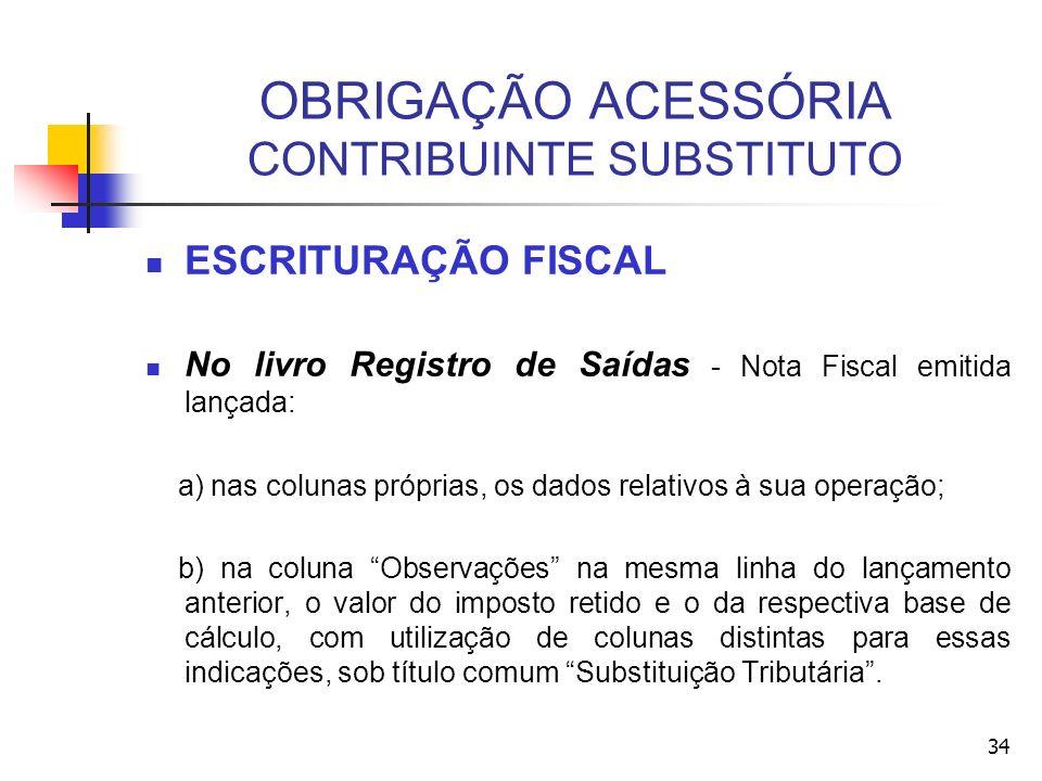 OBRIGAÇÃO ACESSÓRIA CONTRIBUINTE SUBSTITUTO ESCRITURAÇÃO FISCAL No livro Registro de Saídas - Nota Fiscal emitida lançada: a) nas colunas próprias, os