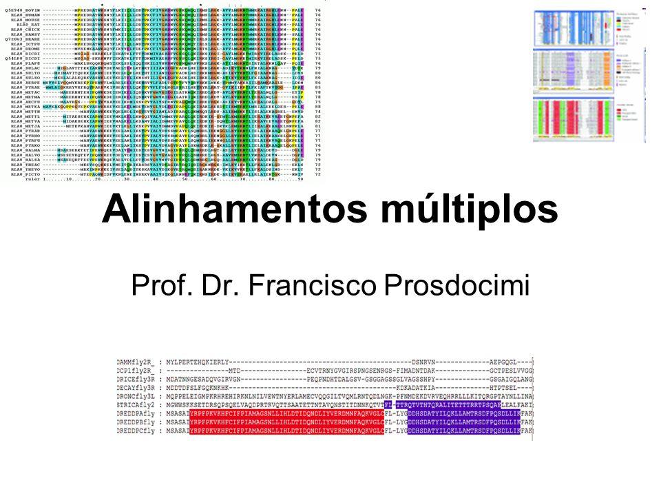 Alinhamentos múltiplos Prof. Dr. Francisco Prosdocimi