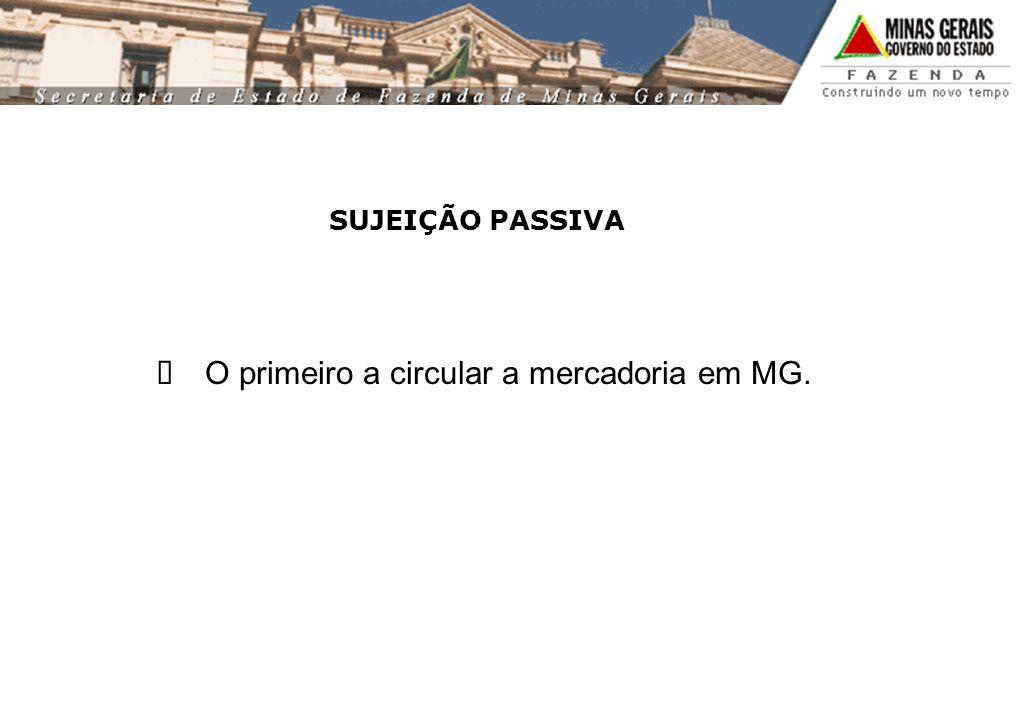 SUJEIÇÃO PASSIVA O primeiro a circular a mercadoria em MG.