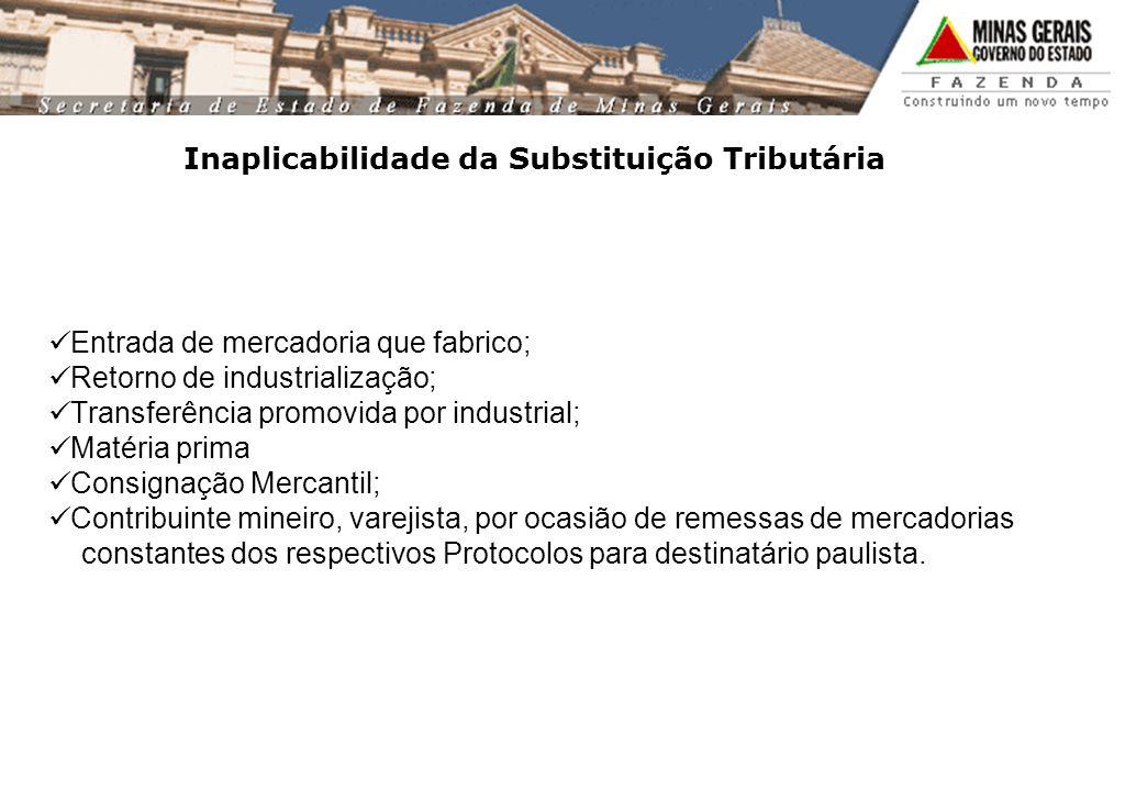 Inaplicabilidade da Substituição Tributária Entrada de mercadoria que fabrico; Retorno de industrialização; Transferência promovida por industrial; Ma