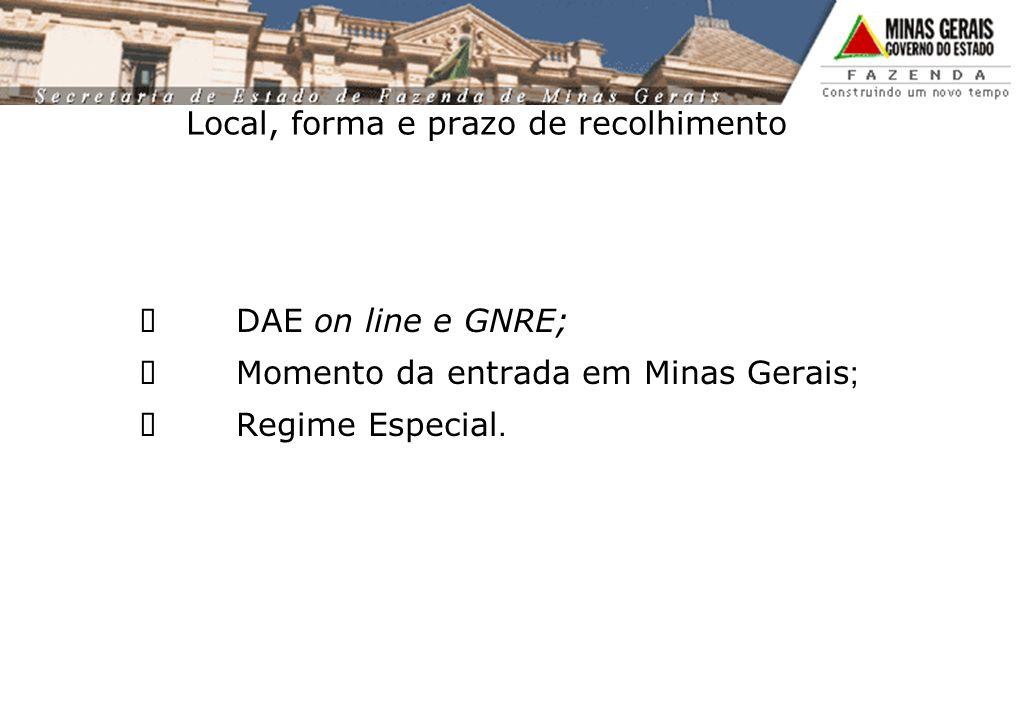 Local, forma e prazo de recolhimento DAE on line e GNRE; Momento da entrada em Minas Gerais ; Regime Especial.