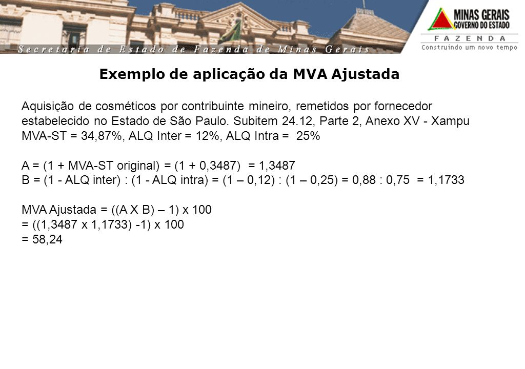 Exemplo de aplicação da MVA Ajustada Aquisição de cosméticos por contribuinte mineiro, remetidos por fornecedor estabelecido no Estado de São Paulo. S