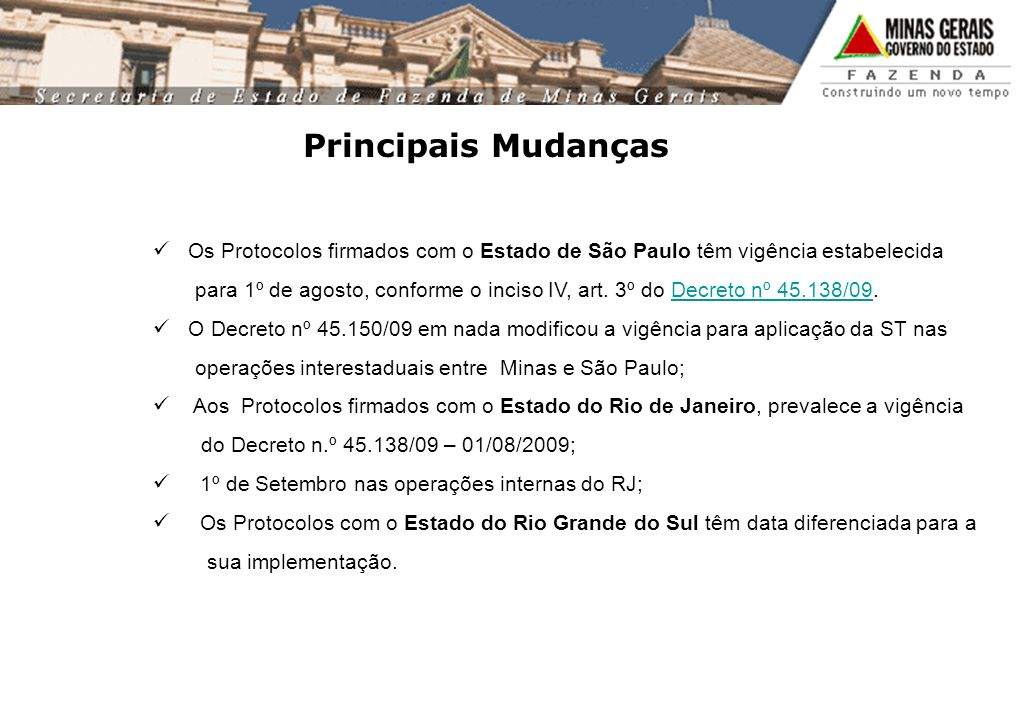 Principais Mudanças Os Protocolos firmados com o Estado de São Paulo têm vigência estabelecida para 1º de agosto, conforme o inciso IV, art. 3º do Dec