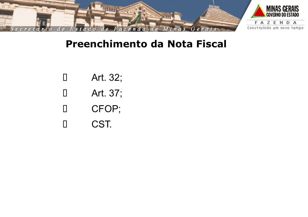 Preenchimento da Nota Fiscal Art. 32; Art. 37; CFOP; CST.