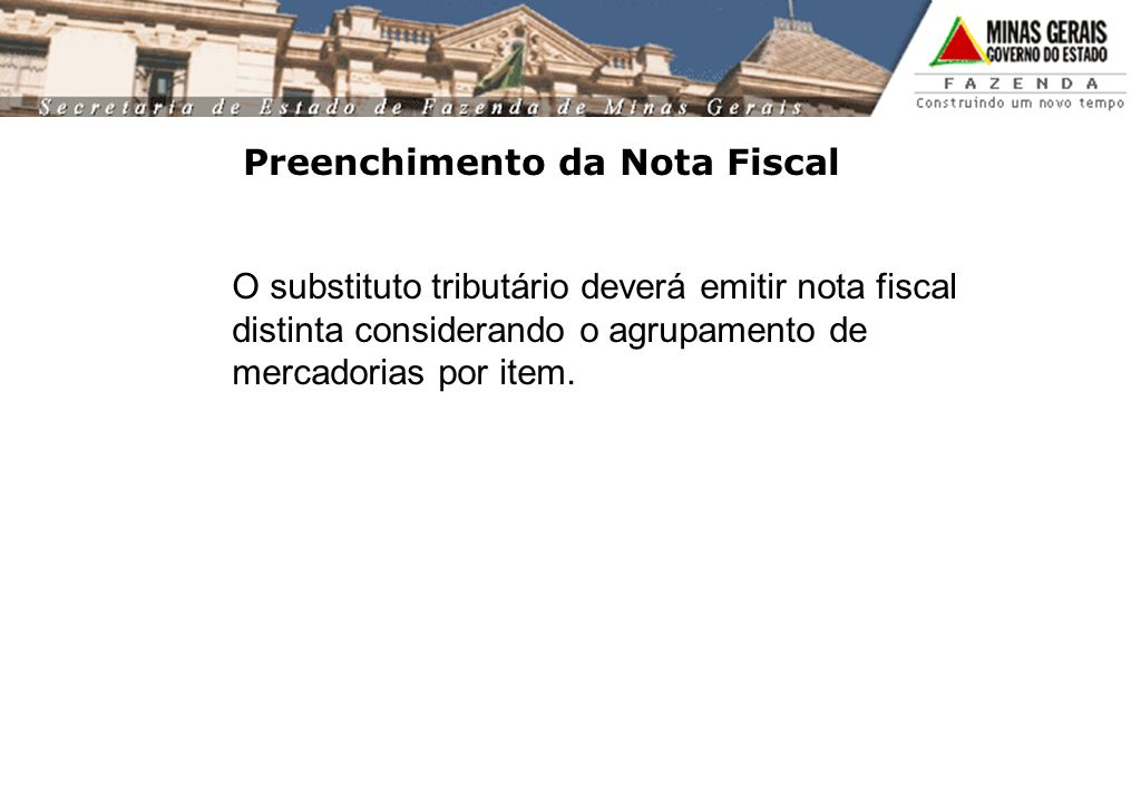 Preenchimento da Nota Fiscal O substituto tributário deverá emitir nota fiscal distinta considerando o agrupamento de mercadorias por item.
