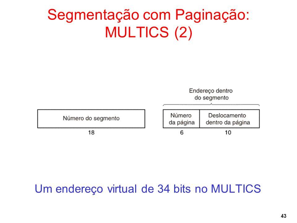 43 Um endereço virtual de 34 bits no MULTICS Segmentação com Paginação: MULTICS (2)