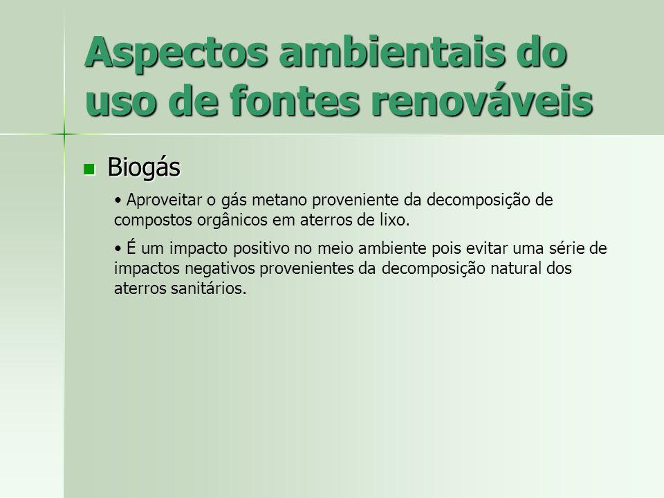 Aspectos ambientais do uso de fontes renováveis Biogás Biogás Aproveitar o gás metano proveniente da decomposição de compostos orgânicos em aterros de