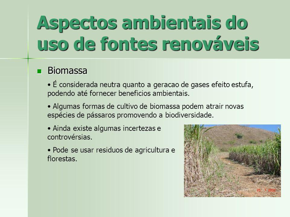Aspectos ambientais do uso de fontes renováveis Biomassa Biomassa É considerada neutra quanto a geracao de gases efeito estufa, podendo até fornecer b
