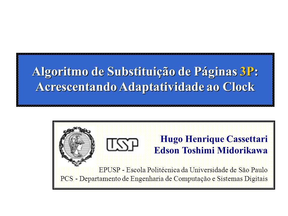 Algoritmo de Substituição de Páginas 3P: Acrescentando Adaptatividade ao Clock Hugo Henrique Cassettari Edson Toshimi Midorikawa EPUSP - Escola Politécnica da Universidade de São Paulo PCS - Departamento de Engenharia de Computação e Sistemas Digitais