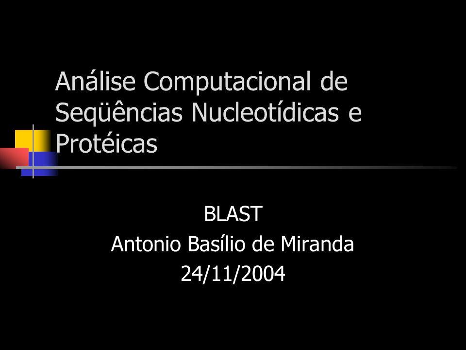 Análise Computacional de Seqüências Nucleotídicas e Protéicas BLAST Antonio Basílio de Miranda 24/11/2004