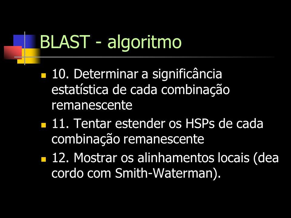 BLAST - algoritmo 10. Determinar a significância estatística de cada combinação remanescente 11. Tentar estender os HSPs de cada combinação remanescen