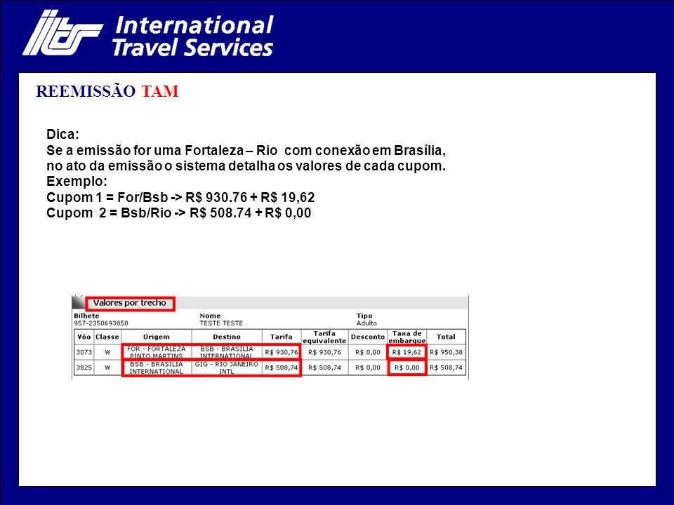 REEMISSÃO TAM Dica: Se a emissão for uma Fortaleza – Rio com conexão em Brasília, no ato da emissão o sistema detalha os valores de cada cupom.