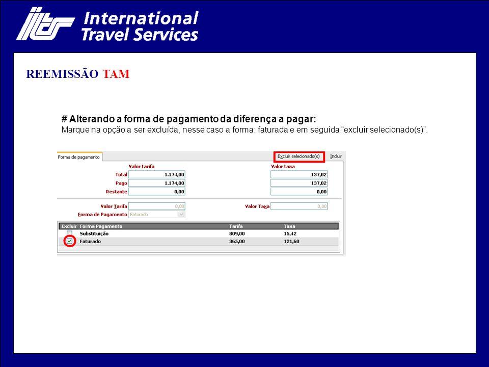 REEMISSÃO TAM # Alterando a forma de pagamento da diferença a pagar: Marque na opção a ser excluída, nesse caso a forma: faturada e em seguida excluir selecionado(s).