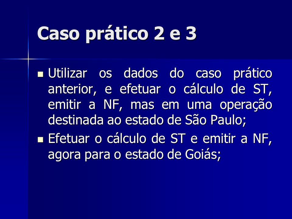 Caso prático 2 e 3 Utilizar os dados do caso prático anterior, e efetuar o cálculo de ST, emitir a NF, mas em uma operação destinada ao estado de São