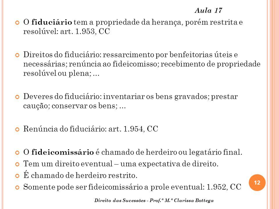 12 Direito das Sucessões - Prof.ª M.ª Clarissa Bottega Aula 17 O fiduciário tem a propriedade da herança, porém restrita e resolúvel: art.