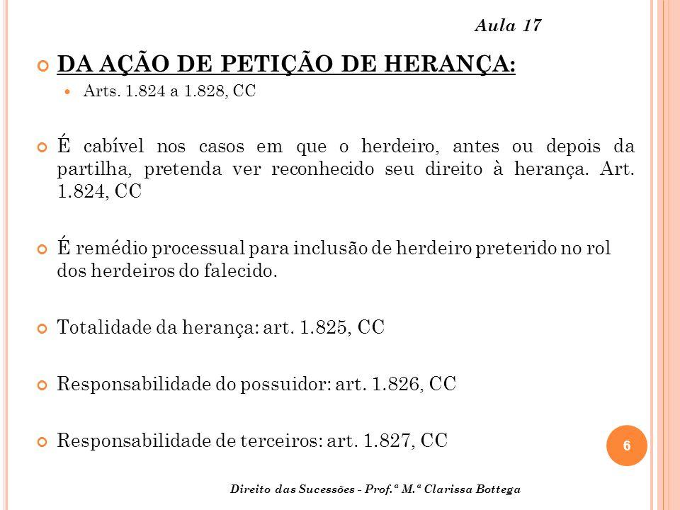 6 Direito das Sucessões - Prof.ª M.ª Clarissa Bottega Aula 17 DA AÇÃO DE PETIÇÃO DE HERANÇA: Arts.
