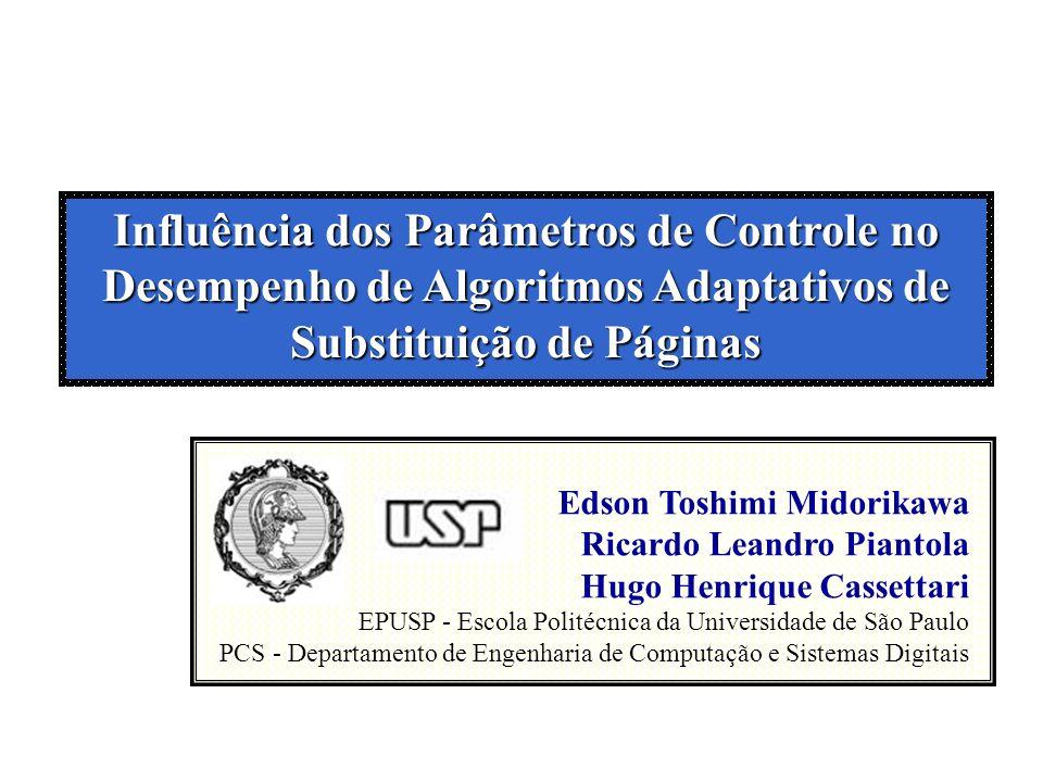 Objetivo Apresentar um estudo do comportamento e do respectivo desempenho de algoritmos adaptativos de substituição de páginas, segundo a variação de seus parâmetros.