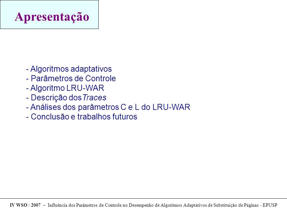 Apresentação  Algoritmos adaptativos  Parâmetros de Controle  Algoritmo LRU-WAR  Descrição dosTraces  Análises dos parâmetros C e L do LRU-WAR 
