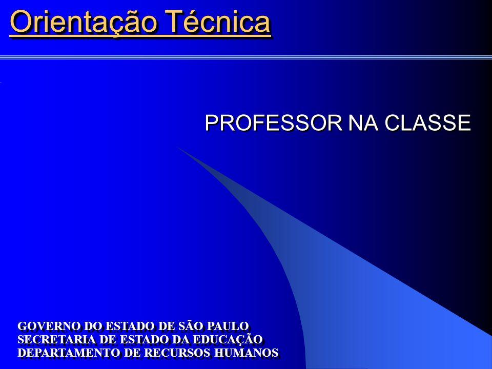 Orientação Técnica PROFESSOR NA CLASSE GOVERNO DO ESTADO DE SÃO PAULO SECRETARIA DE ESTADO DA EDUCAÇÃO DEPARTAMENTO DE RECURSOS HUMANOS GOVERNO DO ESTADO DE SÃO PAULO SECRETARIA DE ESTADO DA EDUCAÇÃO DEPARTAMENTO DE RECURSOS HUMANOS