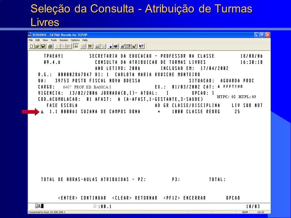 Seleção da Consulta - Atribuição de Turmas Livres HTPC: 02 HTPL: 03 6407 PROF. ED. BASICA I
