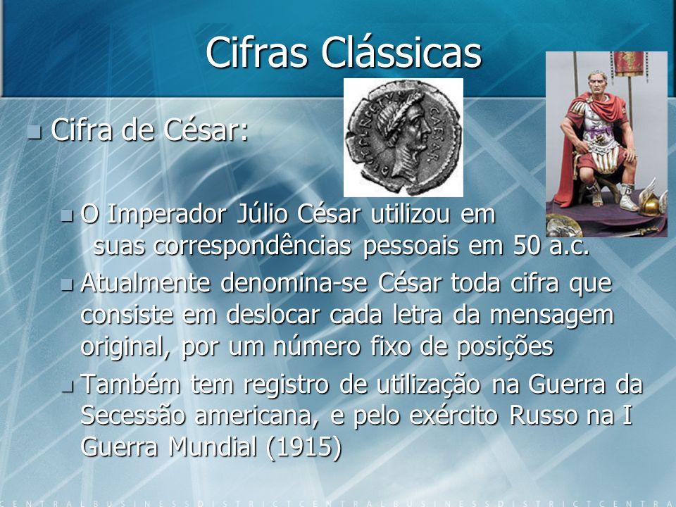 Cifras Clássicas Cifra de César: Cifra de César: O Imperador Júlio César utilizou em suas correspondências pessoais em 50 a.c. O Imperador Júlio César