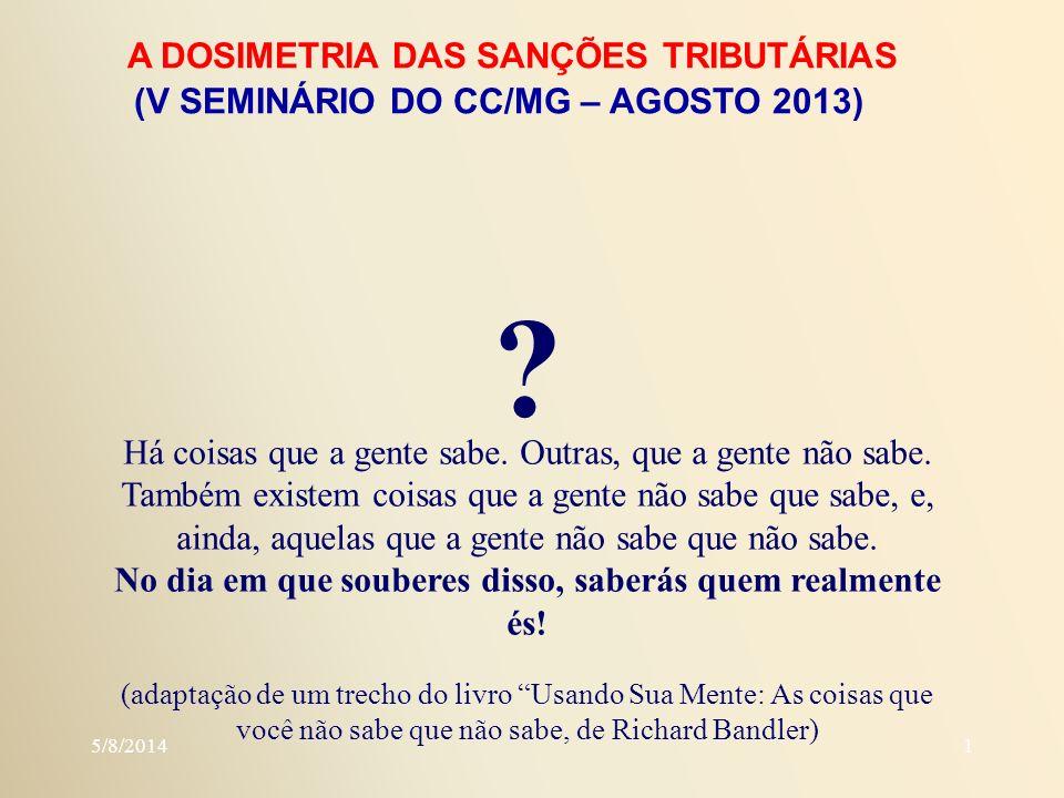 5/8/20141 A DOSIMETRIA DAS SANÇÕES TRIBUTÁRIAS (V SEMINÁRIO DO CC/MG – AGOSTO 2013) .