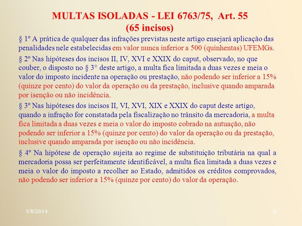 MULTAS ISOLADAS - LEI 6763/75, Art. 55 (65 incisos) § 1º A prática de qualquer das infrações previstas neste artigo ensejará aplicação das penalidades