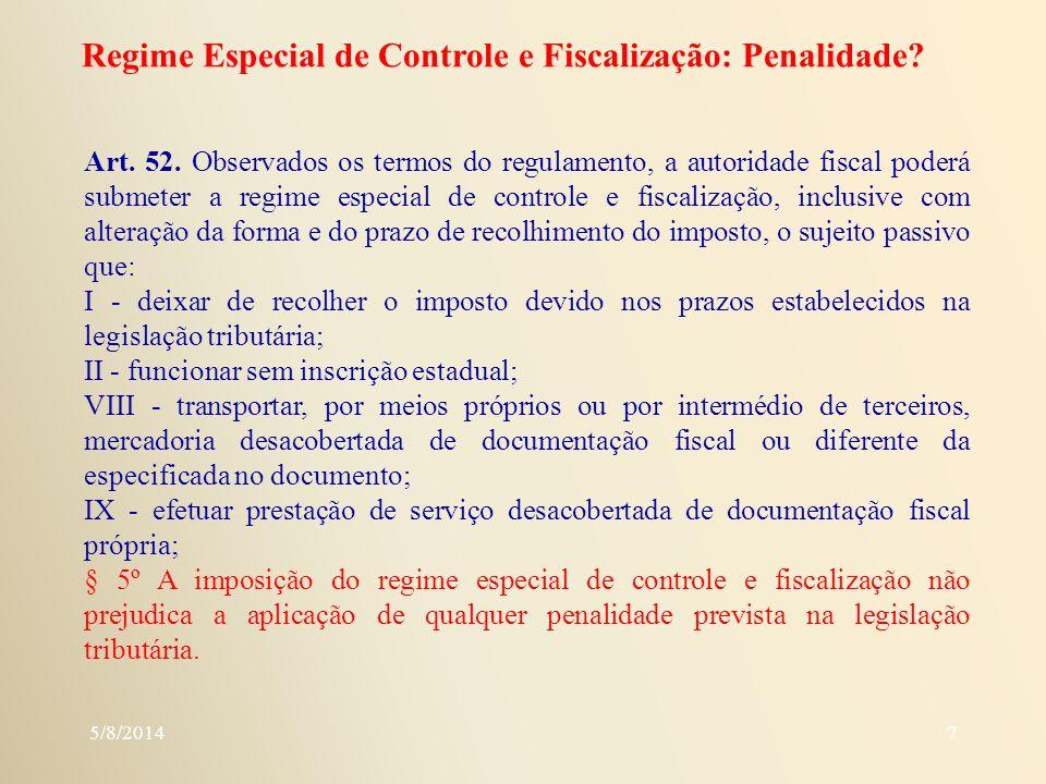 7 Regime Especial de Controle e Fiscalização: Penalidade? Art. 52. Observados os termos do regulamento, a autoridade fiscal poderá submeter a regime e
