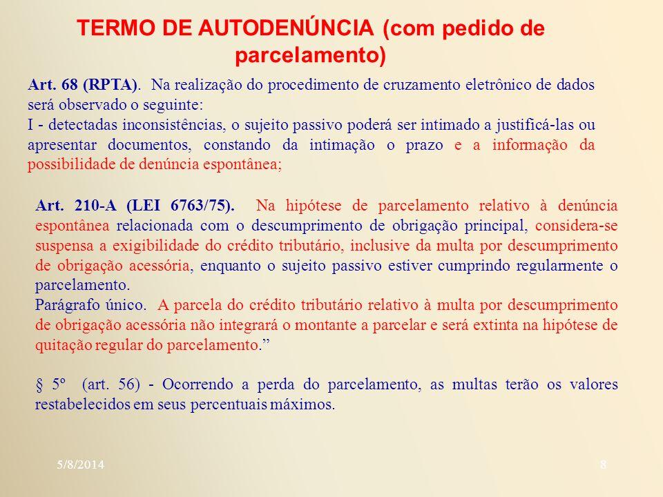 5/8/20148 TERMO DE AUTODENÚNCIA (com pedido de parcelamento) Art. 68 (RPTA). Na realização do procedimento de cruzamento eletrônico de dados será obse