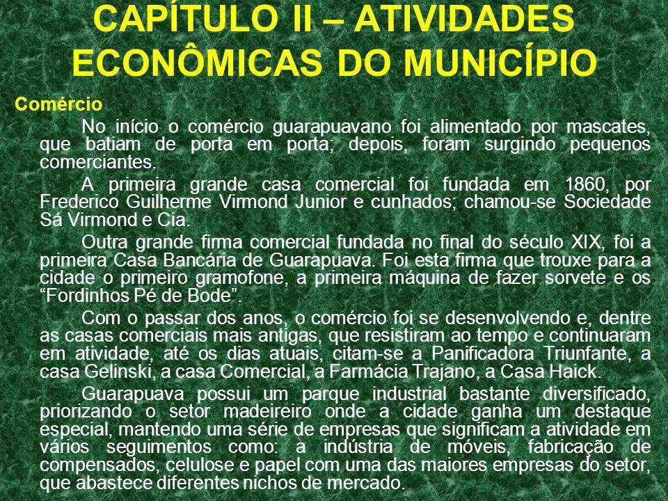 CAPÍTULO II – ATIVIDADES ECONÔMICAS DO MUNICÍPIO Comércio No início o comércio guarapuavano foi alimentado por mascates, que batiam de porta em porta;