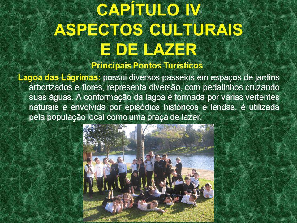 CAPÍTULO IV ASPECTOS CULTURAIS E DE LAZER Lagoa das Lágrimas: possui diversos passeios em espaços de jardins arborizados e flores, representa diversão