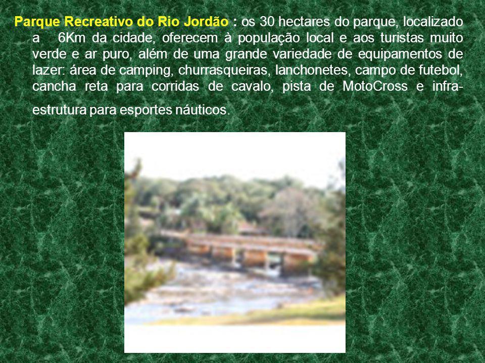 Parque Recreativo do Rio Jordão : os 30 hectares do parque, localizado a 6Km da cidade, oferecem à população local e aos turistas muito verde e ar pur