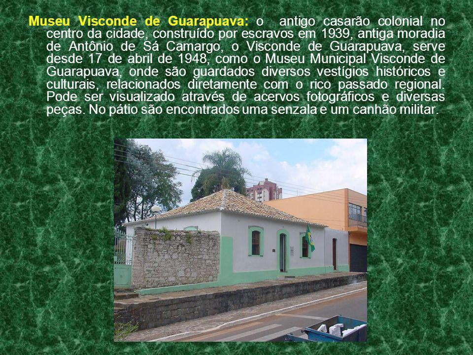 Museu Visconde de Guarapuava: o antigo casarão colonial no centro da cidade, construído por escravos em 1939, antiga moradia de Antônio de Sá Camargo,