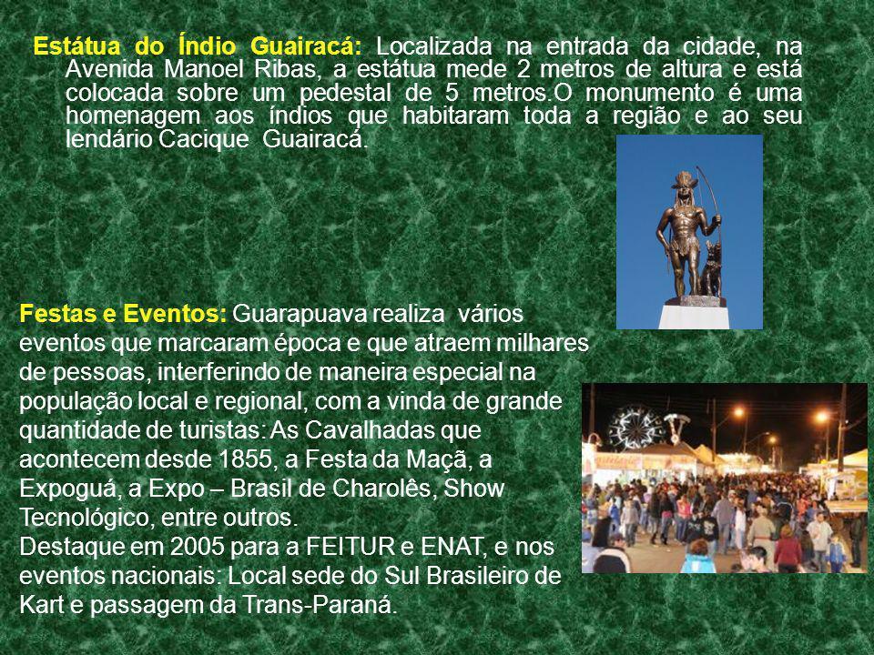 Estátua do Índio Guairacá: Localizada na entrada da cidade, na Avenida Manoel Ribas, a estátua mede 2 metros de altura e está colocada sobre um pedest