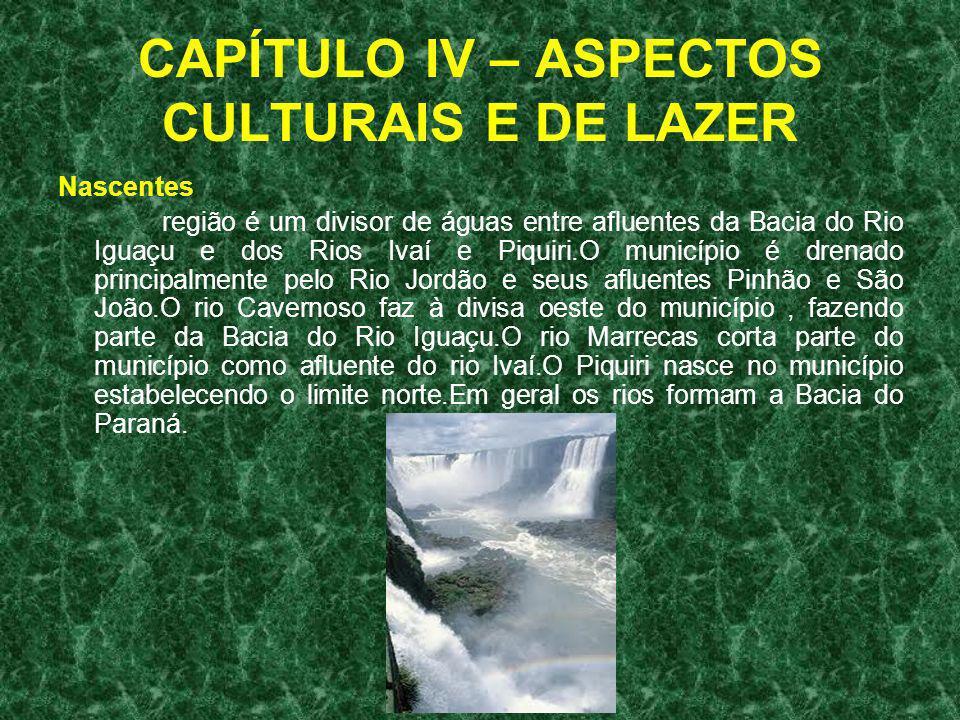 CAPÍTULO IV – ASPECTOS CULTURAIS E DE LAZER Nascentes região é um divisor de águas entre afluentes da Bacia do Rio Iguaçu e dos Rios Ivaí e Piquiri.O