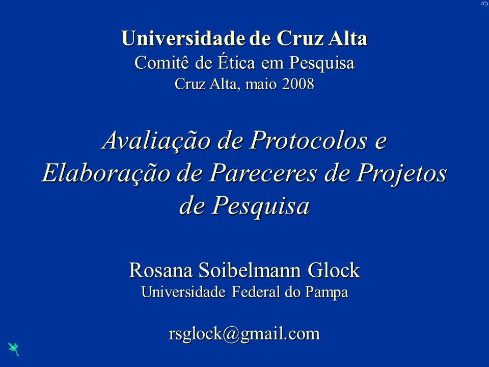 Universidade de Cruz Alta Comitê de Ética em Pesquisa Cruz Alta, maio 2008 Avaliação de Protocolos e Elaboração de Pareceres de Projetos de Pesquisa R