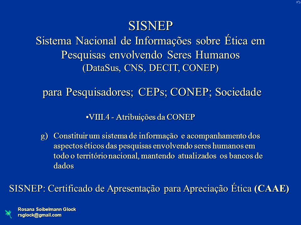 Rosana Soibelmann Glock rsglock@gmail.com SISNEP Sistema Nacional de Informações sobre Ética em Pesquisas envolvendo Seres Humanos (DataSus, CNS, DECI