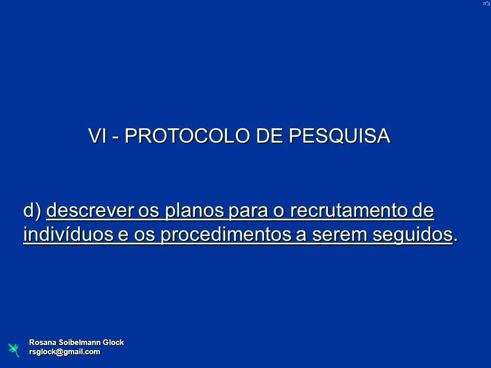 Rosana Soibelmann Glock rsglock@gmail.com VI - PROTOCOLO DE PESQUISA d) descrever os planos para o recrutamento de indivíduos e os procedimentos a ser
