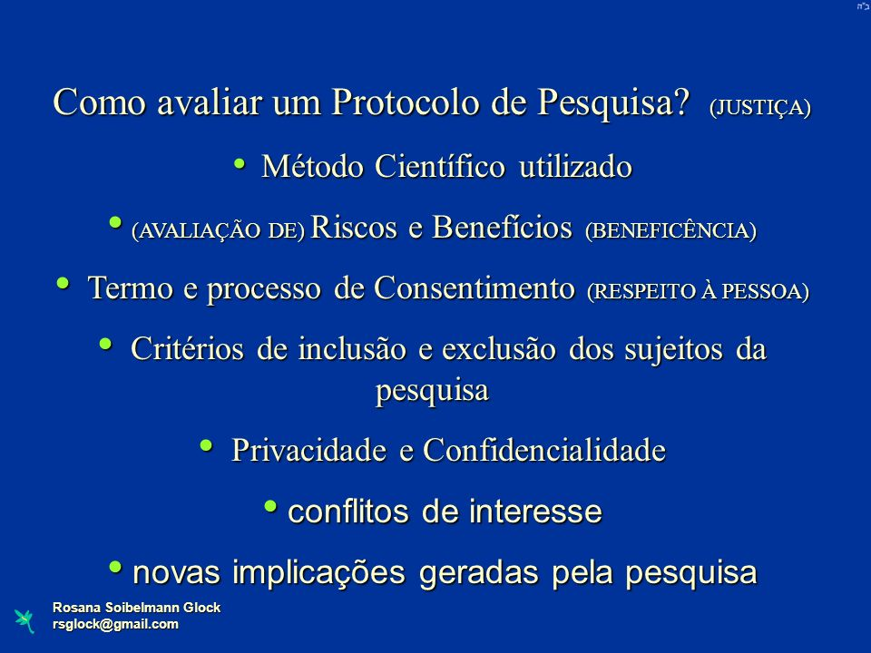 Rosana Soibelmann Glock rsglock@gmail.com Como avaliar um Protocolo de Pesquisa? (JUSTIÇA) Método Científico utilizado Método Científico utilizado (AV