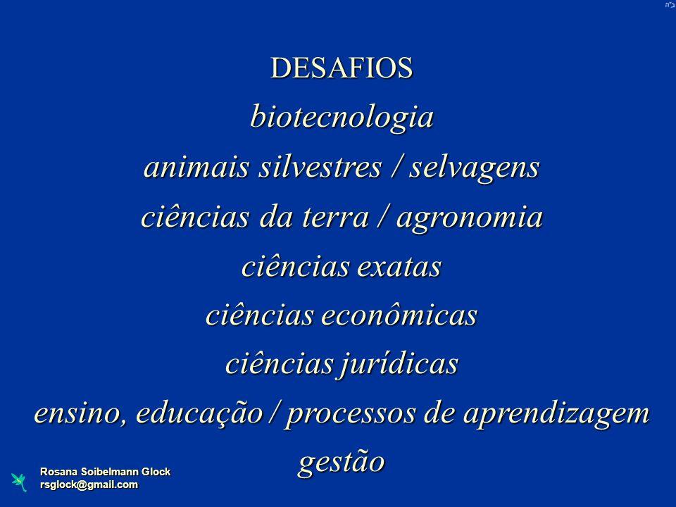 Rosana Soibelmann Glock rsglock@gmail.com DESAFIOSbiotecnologia animais silvestres / selvagens ciências da terra / agronomia ciências exatas ciências