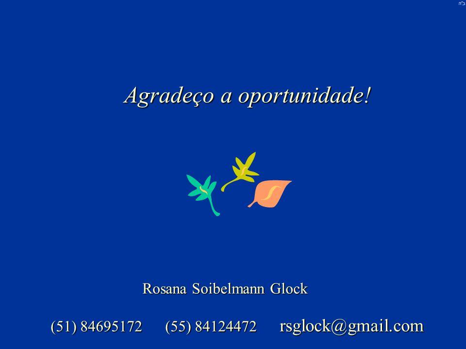 Rosana Soibelmann Glock (51) 84695172(55) 84124472 rsglock@gmail.com Agradeço a oportunidade!