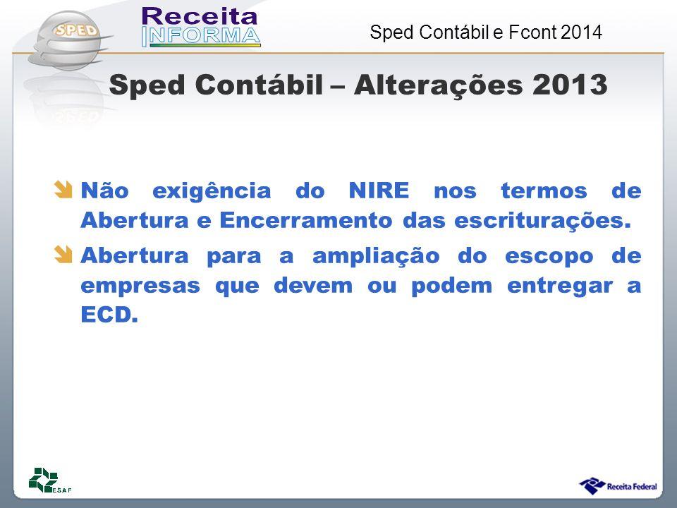 Sped Contábil e Fcont 2014 Sped Contábil – Alterações 2013 Não exigência do NIRE nos termos de Abertura e Encerramento das escriturações. Abertura par