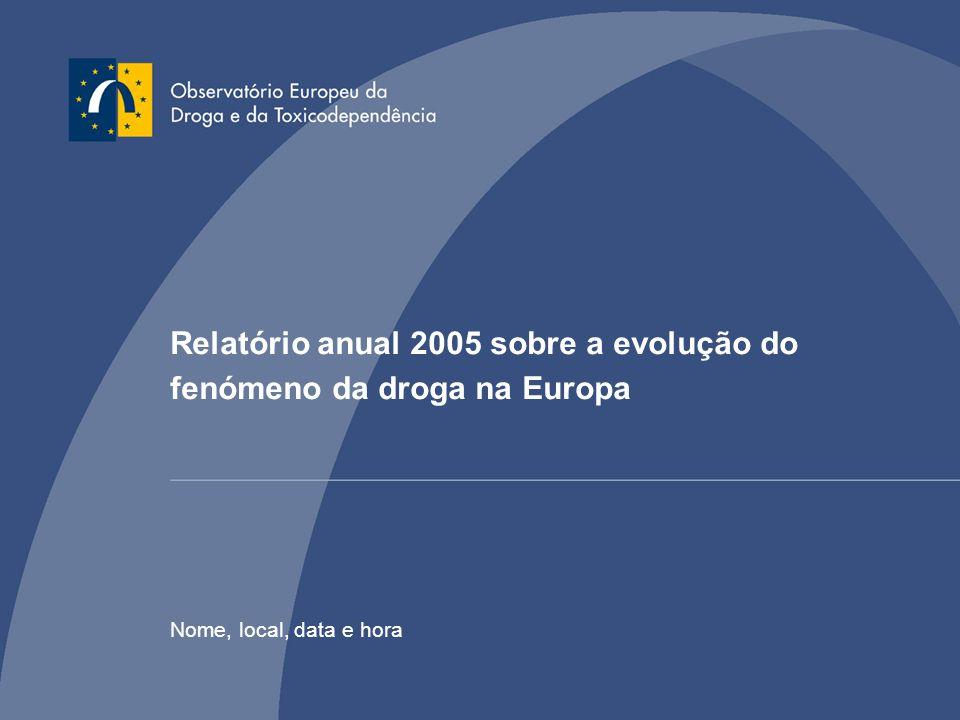 Relatório anual 2005 sobre a evolução do fenómeno da droga na Europa Nome, local, data e hora