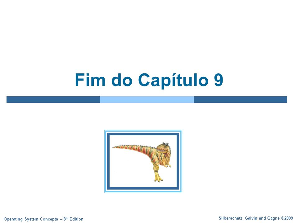 Silberschatz, Galvin and Gagne ©2009 Operating System Concepts – 8 th Edition Fim do Capítulo 9